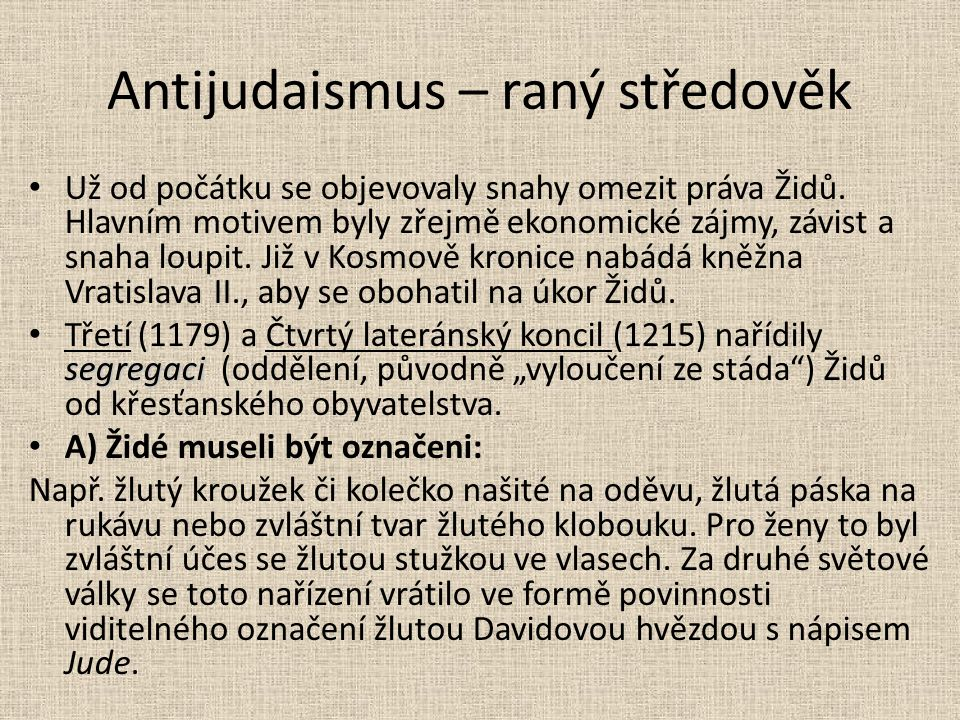 Antijudaismus – raný středověk Už od počátku se objevovaly snahy omezit práva Židů. Hlavním motivem byly zřejmě ekonomické zájmy, závist a snaha loupi