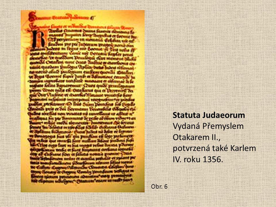 Statuta Judaeorum Vydaná Přemyslem Otakarem II., potvrzená také Karlem IV. roku 1356. Obr. 6