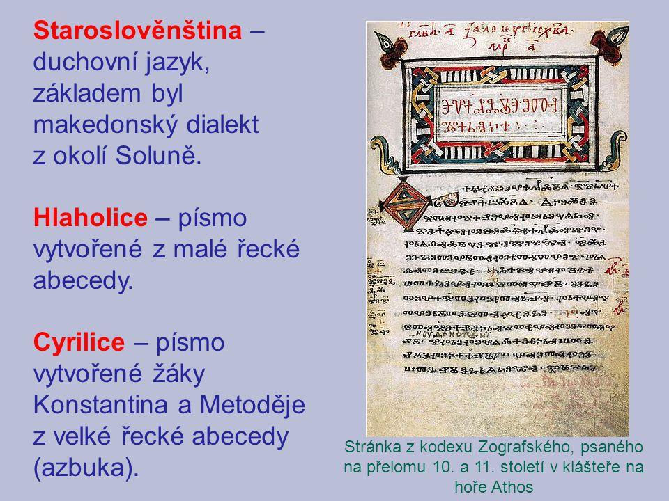 Staroslověnština – duchovní jazyk, základem byl makedonský dialekt z okolí Soluně.
