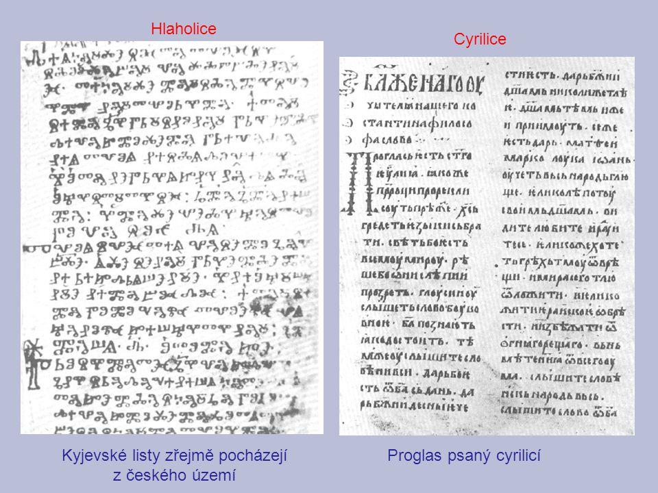 Kyjevské listy zřejmě pocházejí z českého území Proglas psaný cyrilicí Cyrilice Hlaholice