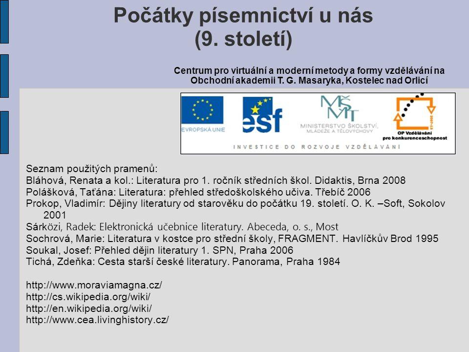 Seznam použitých pramenů: Bláhová, Renata a kol.: Literatura pro 1. ročník středních škol. Didaktis, Brna 2008 Polášková, Taťána: Literatura: přehled