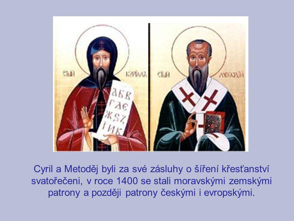 Cyril a Metoděj byli za své zásluhy o šíření křesťanství svatořečeni, v roce 1400 se stali moravskými zemskými patrony a později patrony českými i evr