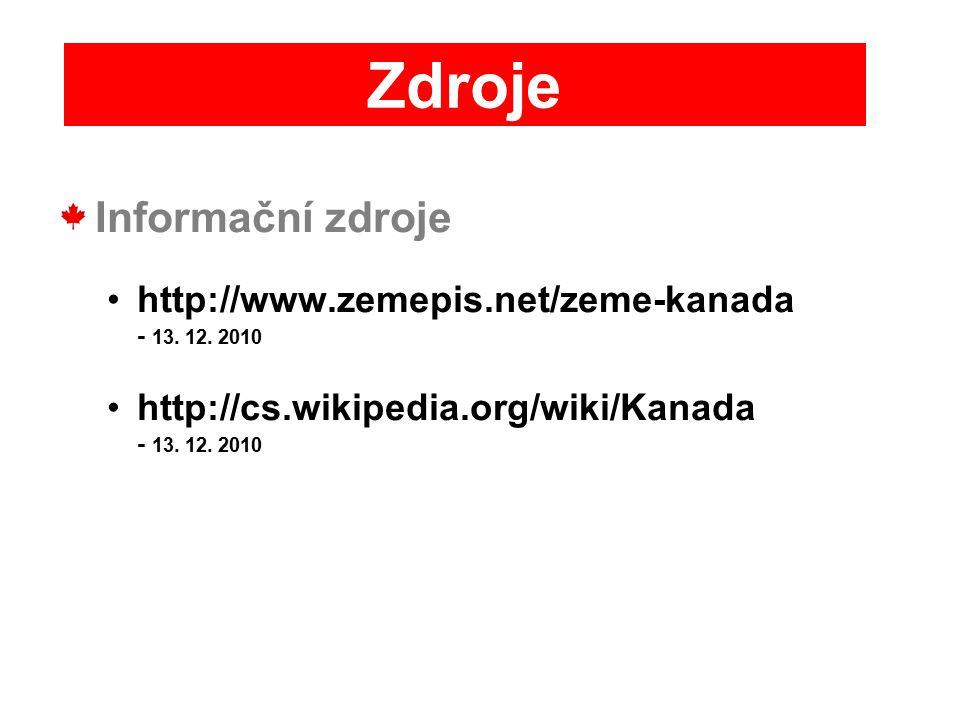 Informační zdroje http://www.zemepis.net/zeme-kanada - 13. 12. 2010 http://cs.wikipedia.org/wiki/Kanada - 13. 12. 2010 Zdroje