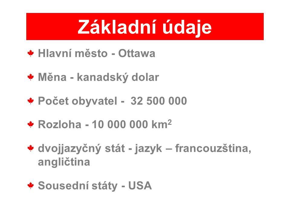 Hlavní město - Ottawa Měna - kanadský dolar Počet obyvatel - 32 500 000 Rozloha - 10 000 000 km 2 dvojjazyčný stát - jazyk – francouzština, angličtina