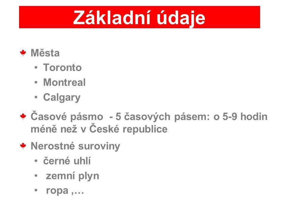 Města Toronto Montreal Calgary Časové pásmo - 5 časových pásem: o 5-9 hodin méně než v České republice Nerostné suroviny černé uhlí zemní plyn ropa,…