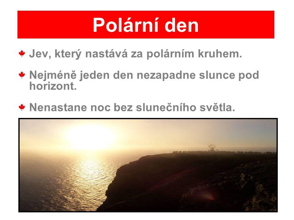 Jev, který nastává za polárním kruhem. Nejméně jeden den nezapadne slunce pod horizont. Nenastane noc bez slunečního světla. Polární den