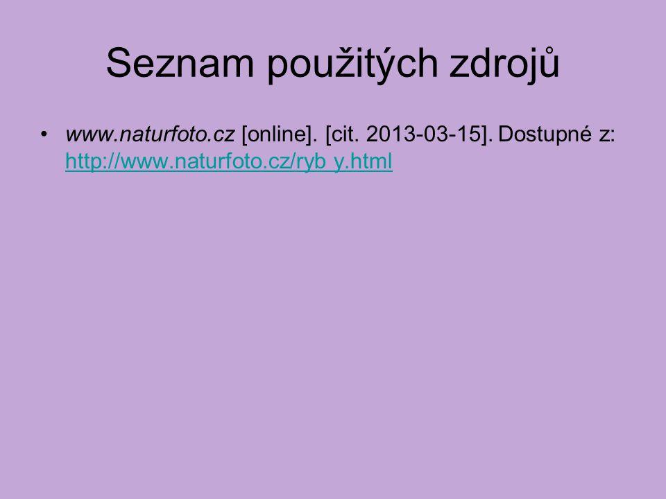Seznam použitých zdrojů www.naturfoto.cz [online]. [cit. 2013-03-15]. Dostupné z: http://www.naturfoto.cz/ryb y.html http://www.naturfoto.cz/ryb y.htm