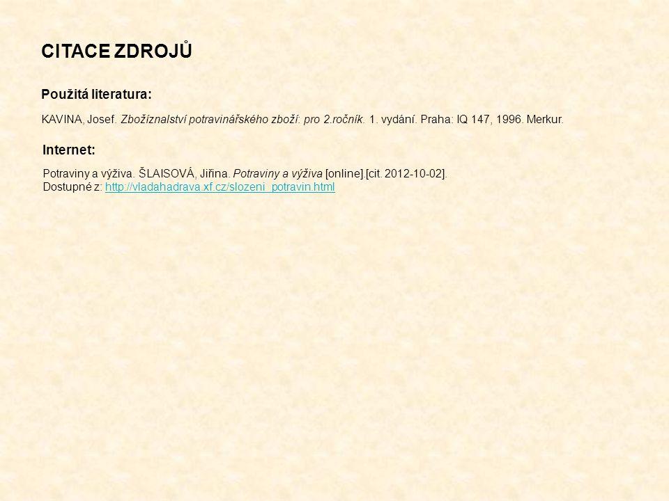 Použitá literatura: CITACE ZDROJŮ Potraviny a výživa. ŠLAISOVÁ, Jiřina. Potraviny a výživa [online].[cit. 2012-10-02]. Dostupné z: http://vladahadrava