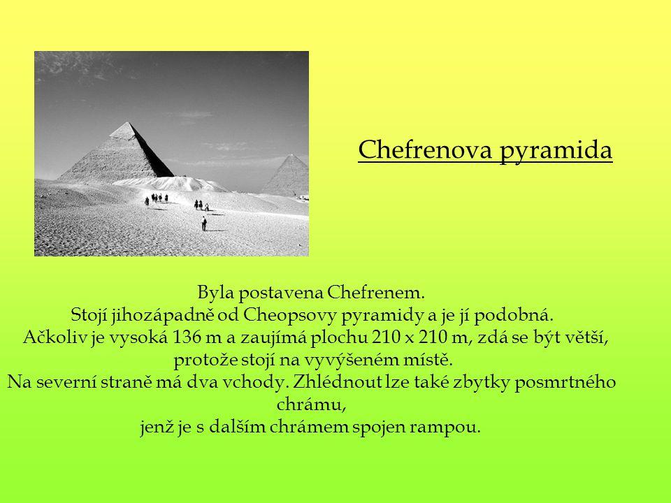 Byla postavena Chefrenem. Stojí jihozápadně od Cheopsovy pyramidy a je jí podobná. Ačkoliv je vysoká 136 m a zaujímá plochu 210 x 210 m, zdá se být vě