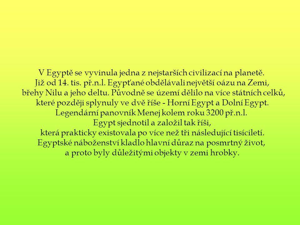 V Egyptě se vyvinula jedna z nejstarších civilizací na planetě. Již od 14. tis. př.n.l. Egypťané obdělávali největší oázu na Zemi, břehy Nilu a jeho d