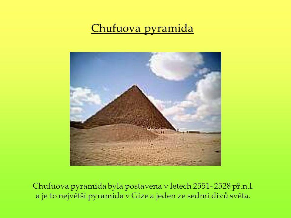 Chufuova pyramida byla postavena v letech 2551- 2528 př.n.l. a je to největší pyramida v Gíze a jeden ze sedmi divů světa. Chufuova pyramida