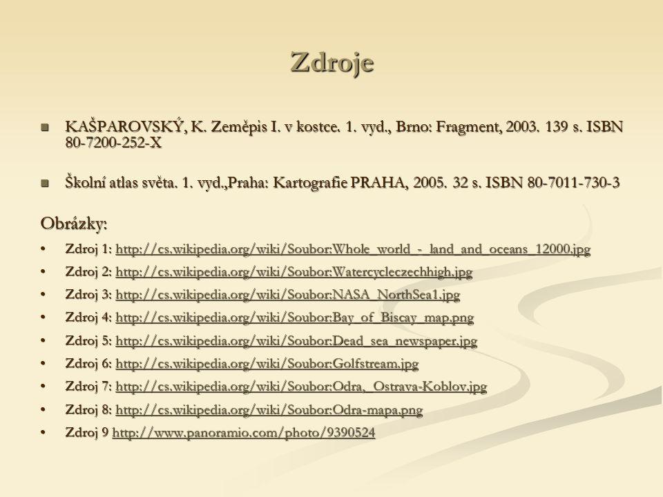 Zdroje KAŠPAROVSKÝ, K. Zeměpis I. v kostce. 1. vyd., Brno: Fragment, 2003. 139 s. ISBN 80-7200-252-X KAŠPAROVSKÝ, K. Zeměpis I. v kostce. 1. vyd., Brn