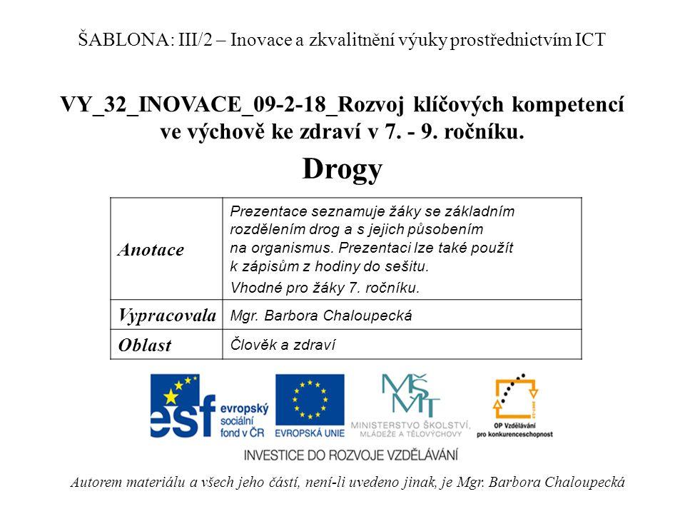 VY_32_INOVACE_09-2-18_Rozvoj klíčových kompetencí ve výchově ke zdraví v 7. - 9. ročníku. Drogy Autorem materiálu a všech jeho částí, není-li uvedeno