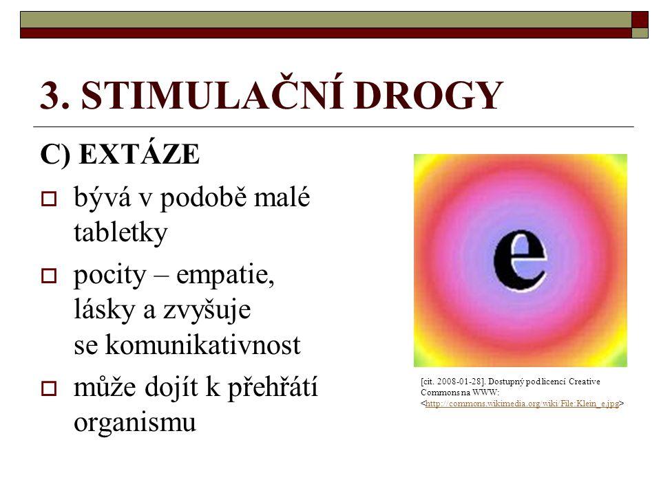 3. STIMULAČNÍ DROGY C) EXTÁZE  bývá v podobě malé tabletky  pocity – empatie, lásky a zvyšuje se komunikativnost  může dojít k přehřátí organismu [