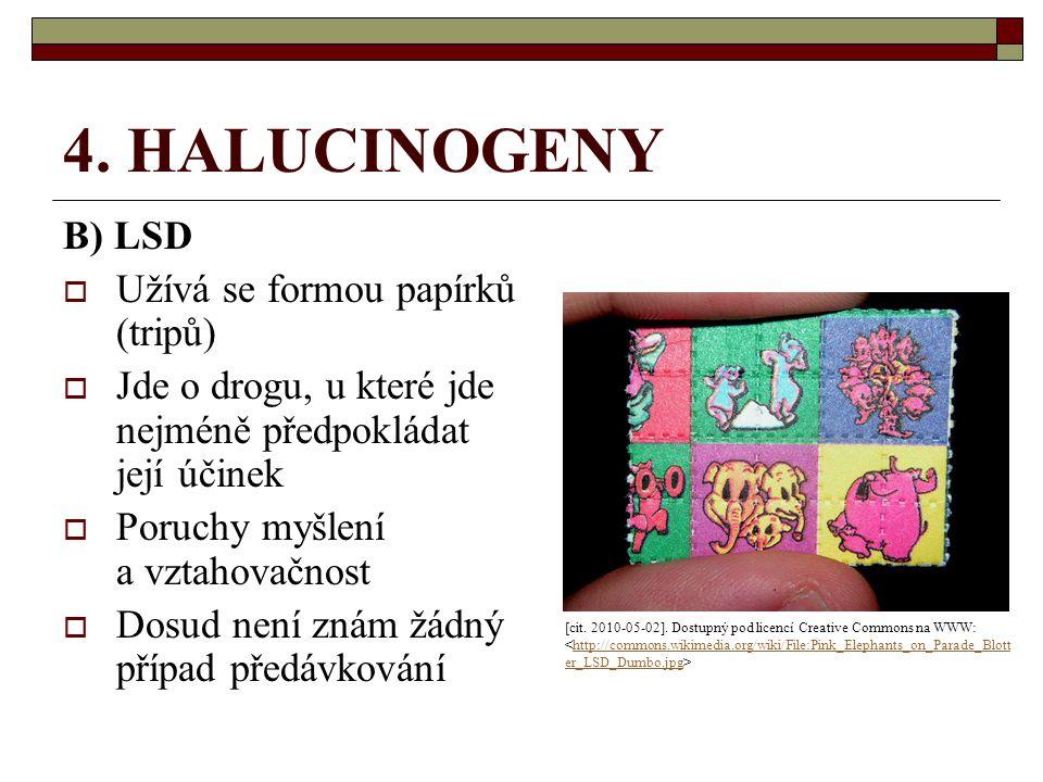 4. HALUCINOGENY B) LSD  Užívá se formou papírků (tripů)  Jde o drogu, u které jde nejméně předpokládat její účinek  Poruchy myšlení a vztahovačnost
