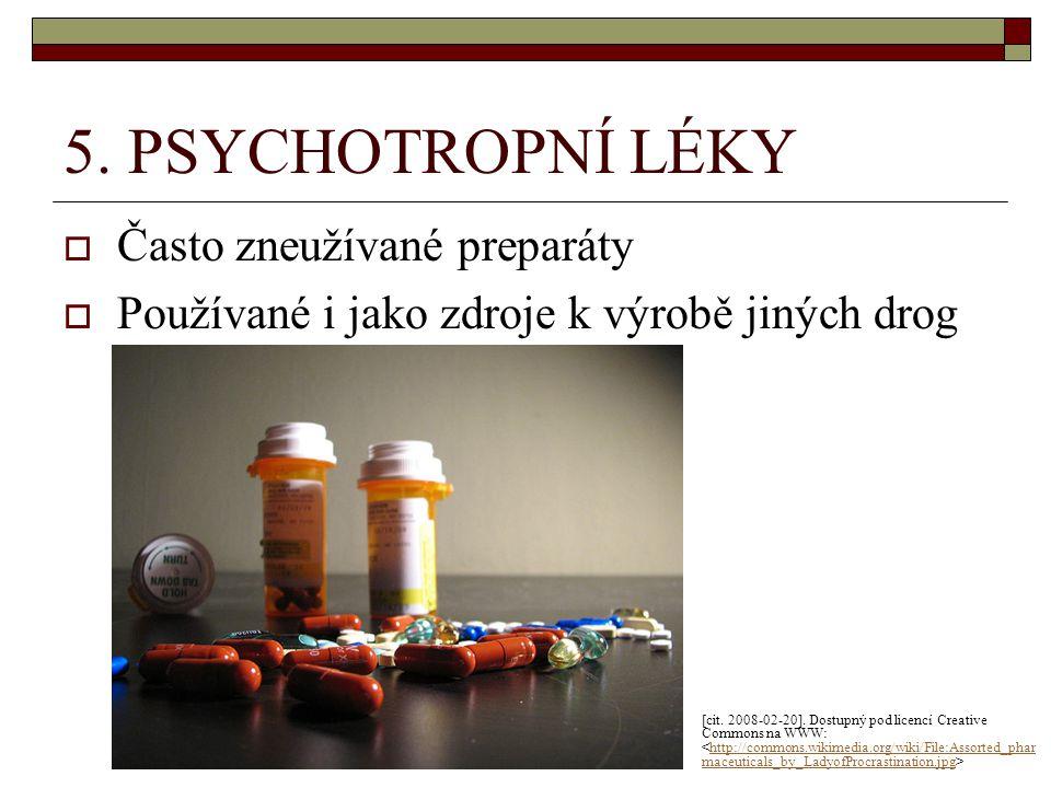 5. PSYCHOTROPNÍ LÉKY  Často zneužívané preparáty  Používané i jako zdroje k výrobě jiných drog [cit. 2008-02-20]. Dostupný pod licencí Creative Comm