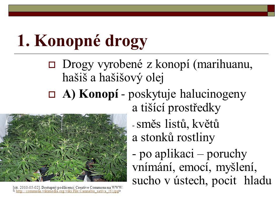 1. Konopné drogy  Drogy vyrobené z konopí (marihuanu, hašiš a hašišový olej  A) Konopí - poskytuje halucinogeny a tišící prostředky - směs listů, kv