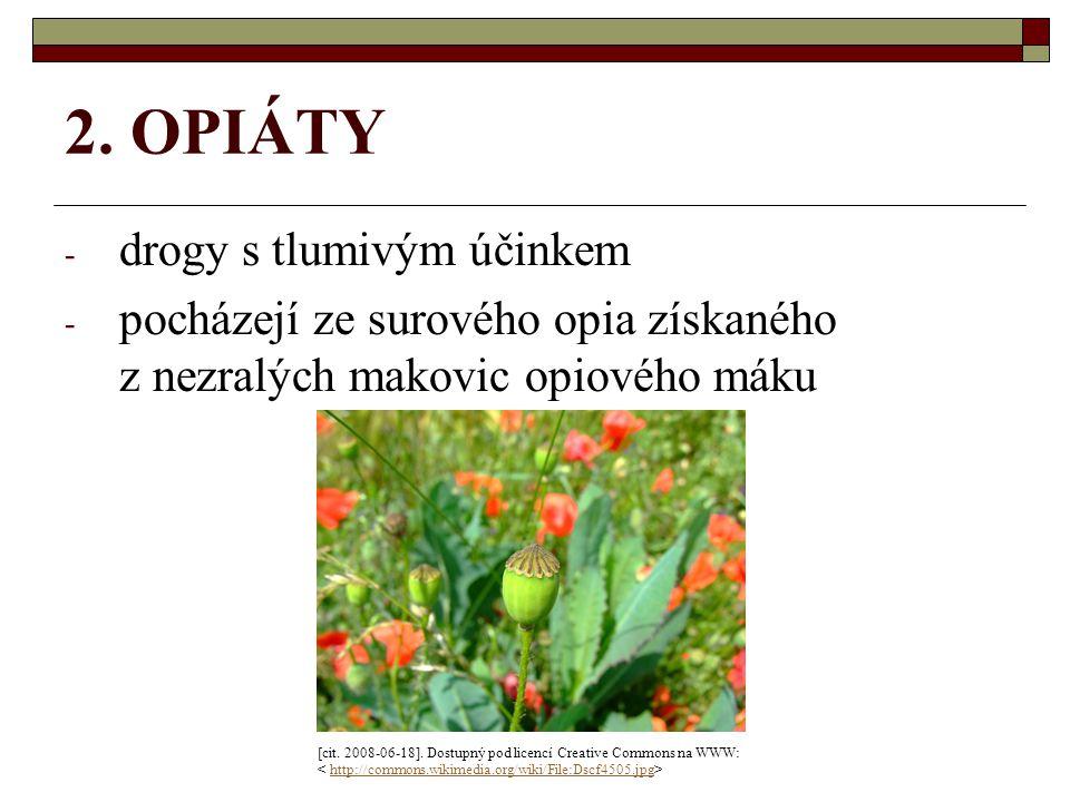 2. OPIÁTY - drogy s tlumivým účinkem - pocházejí ze surového opia získaného z nezralých makovic opiového máku [cit. 2008-06-18]. Dostupný pod licencí