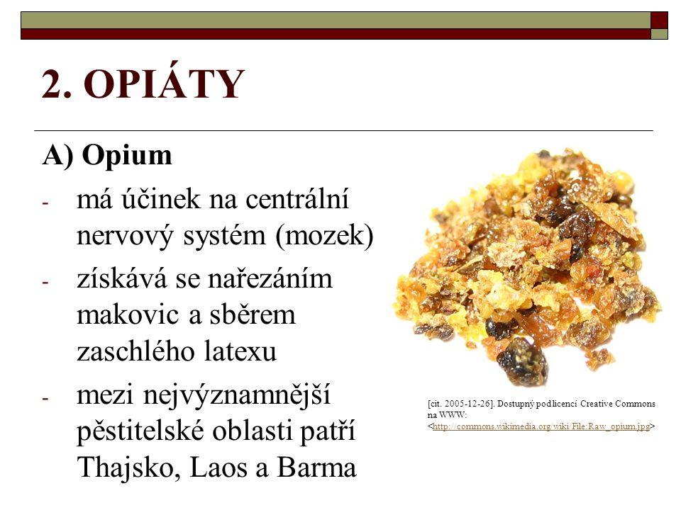 2. OPIÁTY A) Opium - má účinek na centrální nervový systém (mozek) - získává se nařezáním makovic a sběrem zaschlého latexu - mezi nejvýznamnější pěst