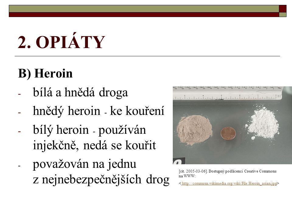 2. OPIÁTY B) Heroin - bílá a hnědá droga - hnědý heroin - ke kouření - bílý heroin - používán injekčně, nedá se kouřit - považován na jednu z nejnebez