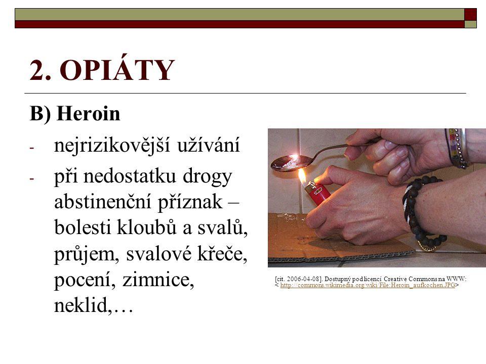 2. OPIÁTY B) Heroin - nejrizikovější užívání - při nedostatku drogy abstinenční příznak – bolesti kloubů a svalů, průjem, svalové křeče, pocení, zimni