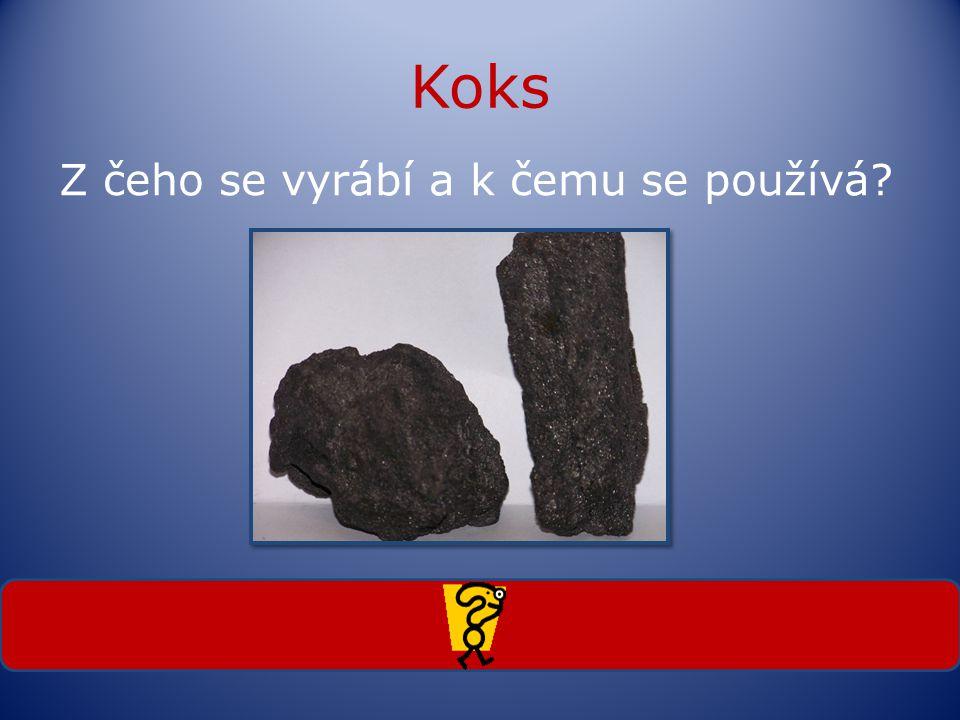 Koks Z čeho se vyrábí a k čemu se používá? Vyrábí se z nejkvalitnějšího uhlí, používá se k výrobě oceli.