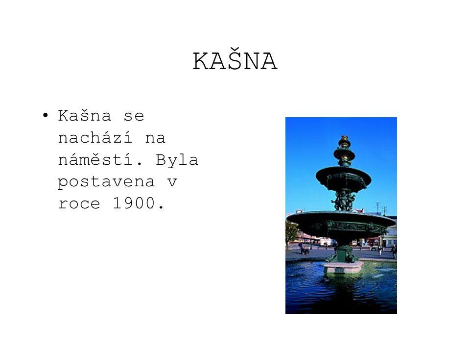KAŠNA Kašna se nachází na náměstí. Byla postavena v roce 1900.