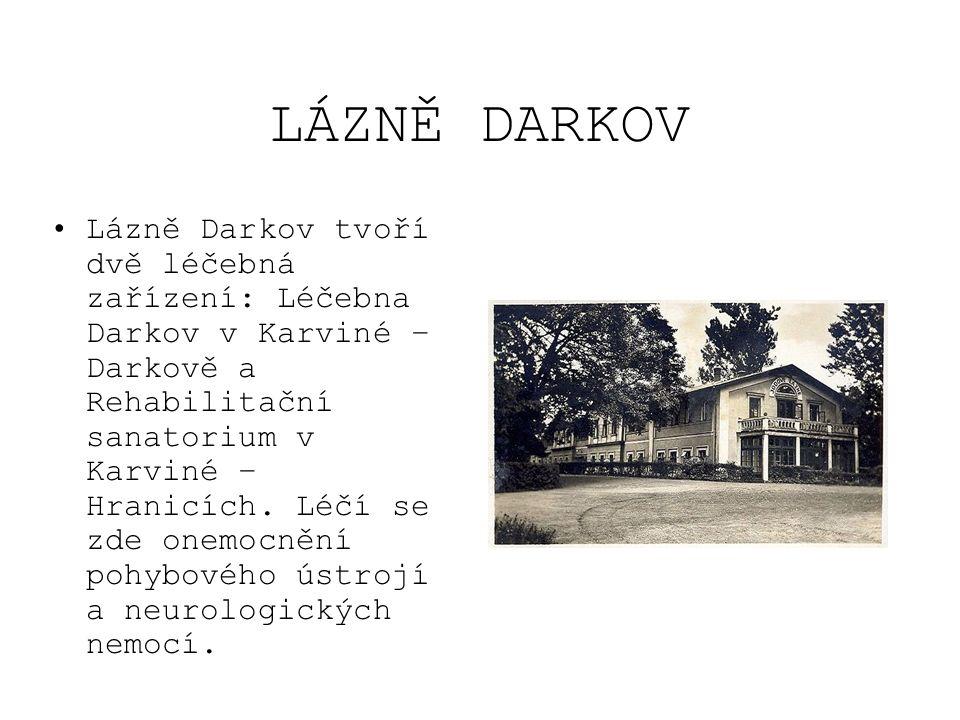 LÁZNĚ DARKOV Lázně Darkov tvoří dvě léčebná zařízení: Léčebna Darkov v Karviné – Darkově a Rehabilitační sanatorium v Karviné – Hranicích. Léčí se zde