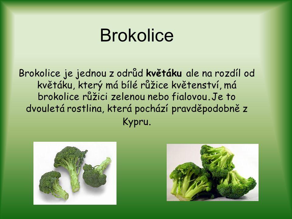 Brokolice Brokolice je jednou z odrůd květáku ale na rozdíl od květáku, který má bílé růžice květenství, má brokolice růžici zelenou nebo fialovou.Je