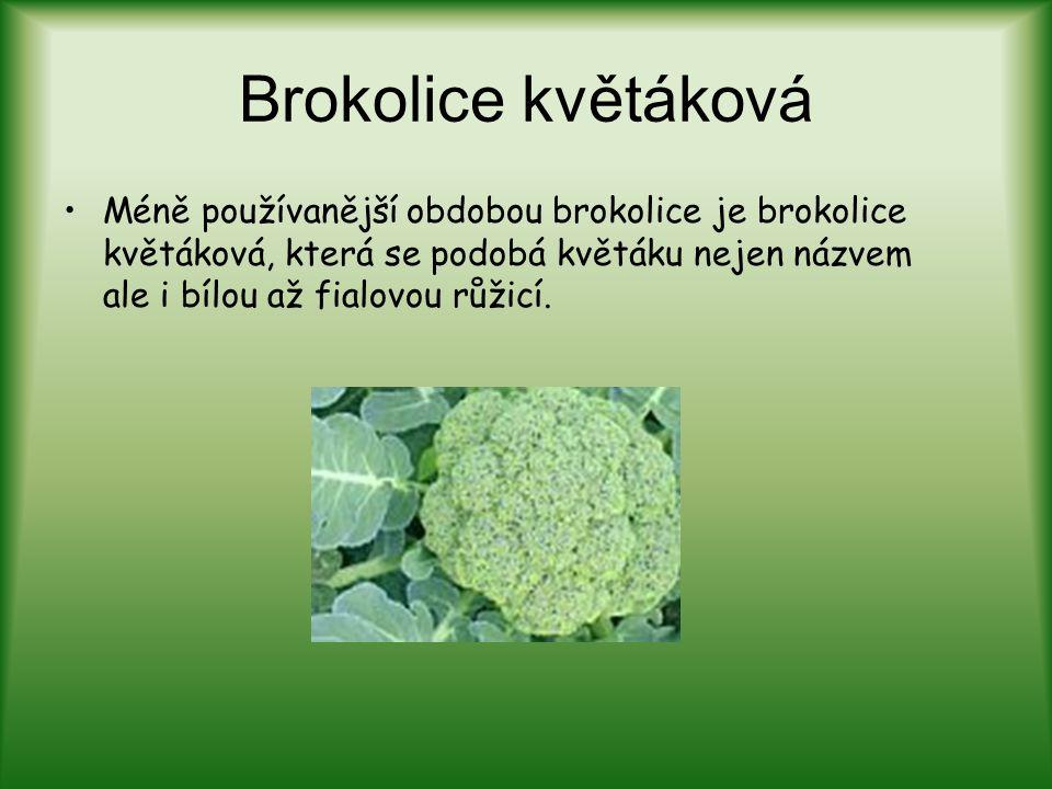 Brokolice květáková Méně používanější obdobou brokolice je brokolice květáková, která se podobá květáku nejen názvem ale i bílou až fialovou růžicí.