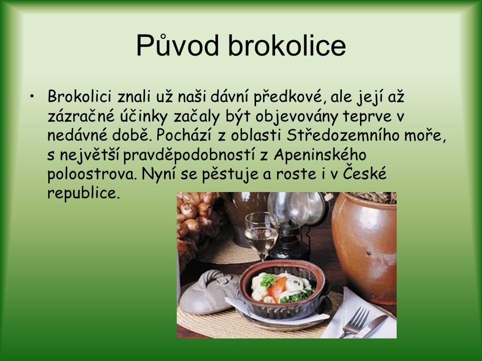 Původ brokolice Brokolici znali už naši dávní předkové, ale její až zázračné účinky začaly být objevovány teprve v nedávné době. Pochází z oblasti Stř