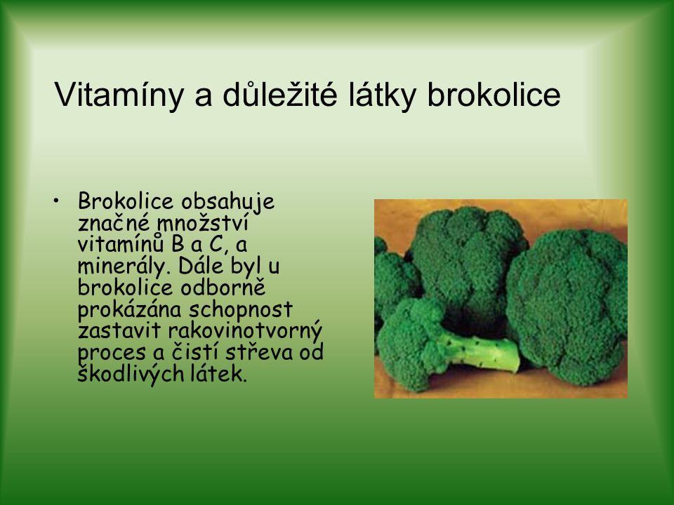 Vitamíny a důležité látky brokolice Brokolice obsahuje značné množství vitamínů B a C, a minerály. Dále byl u brokolice odborně prokázána schopnost za