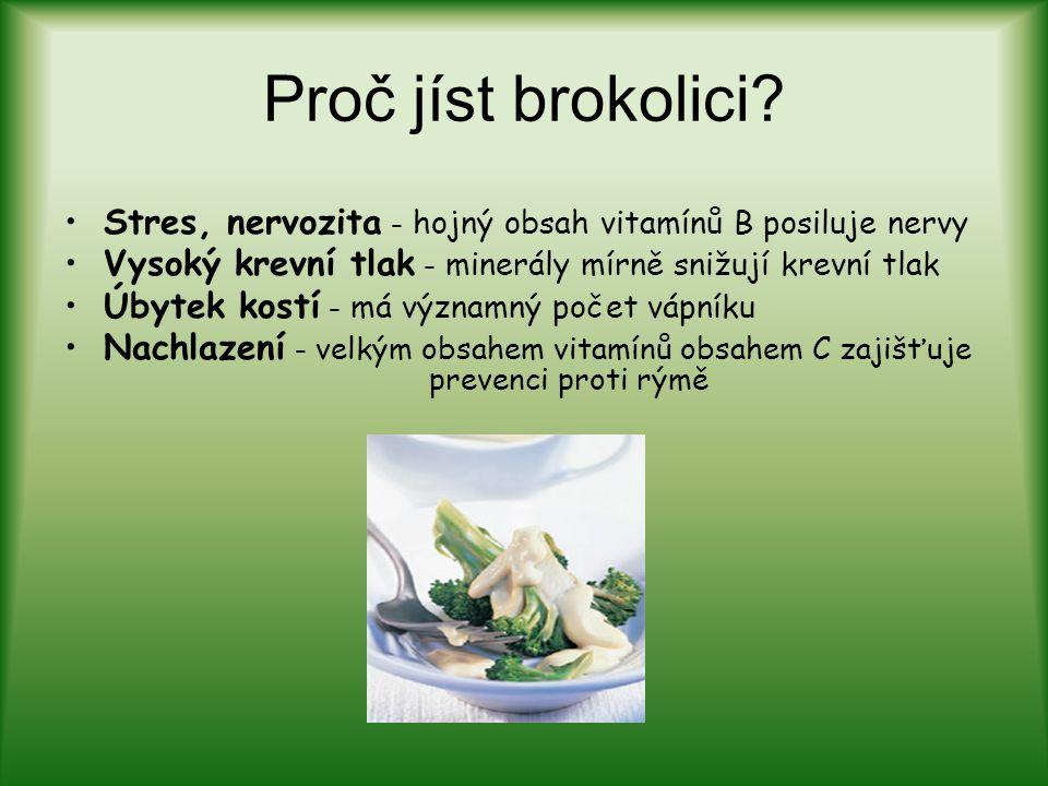 Proč jíst brokolici? Stres, nervozita – hojný obsah vitamínů B posiluje nervy Vysoký krevní tlak – minerály mírně snižují krevní tlak Úbytek kostí – m