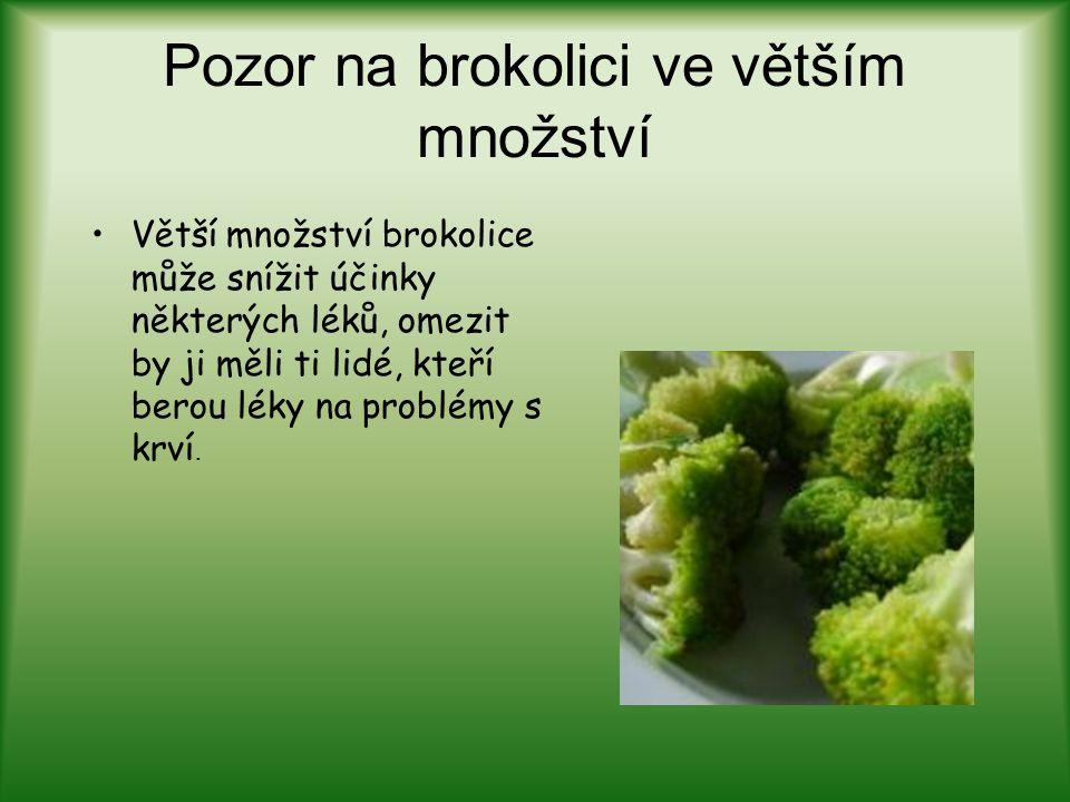 Pozor na brokolici ve větším množství Větší množství brokolice může snížit účinky některých léků, omezit by ji měli ti lidé, kteří berou léky na probl