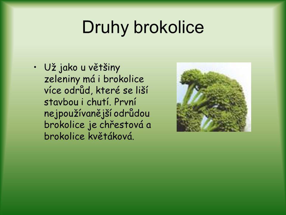Druhy brokolice Už jako u většiny zeleniny má i brokolice více odrůd, které se liší stavbou i chutí. První nejpoužívanější odrůdou brokolice je chřest