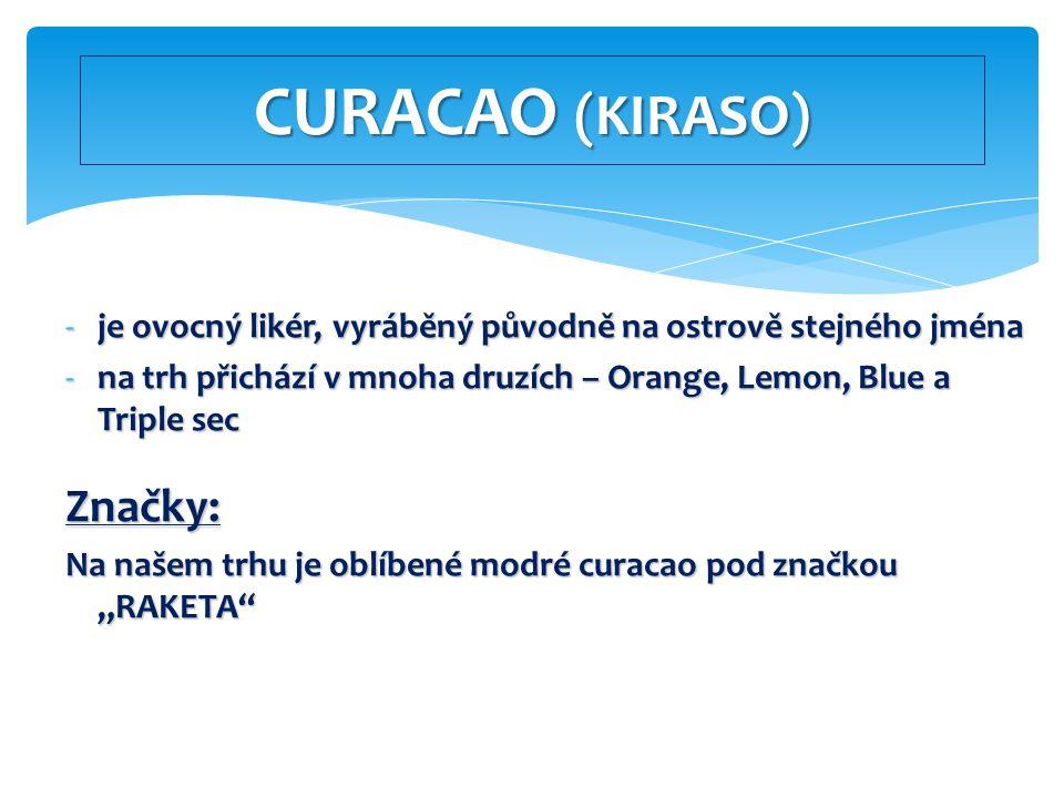 -je ovocný likér, vyráběný původně na ostrově stejného jména -na trh přichází v mnoha druzích – Orange, Lemon, Blue a Triple sec Značky: Na našem trhu