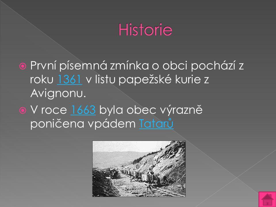  První písemná zmínka o obci pochází z roku 1361 v listu papežské kurie z Avignonu.1361  V roce 1663 byla obec výrazně poničena vpádem Tatarů1663Tat