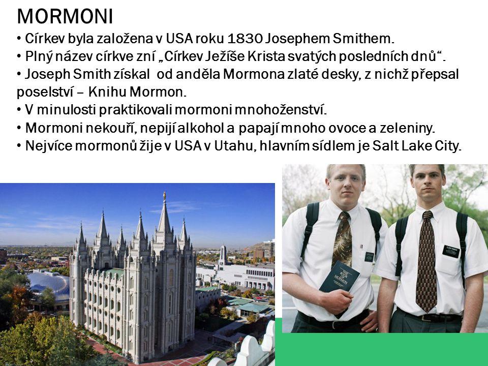 MORMONI Církev byla založena v USA roku 1830 Josephem Smithem.