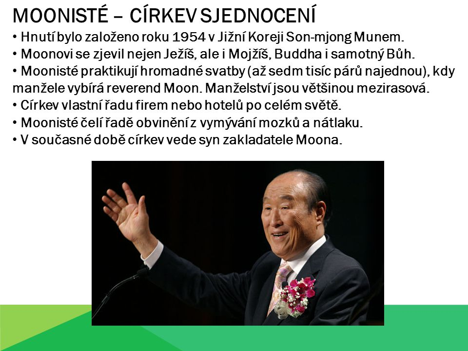 MOONISTÉ – CÍRKEV SJEDNOCENÍ Hnutí bylo založeno roku 1954 v Jižní Koreji Son-mjong Munem.