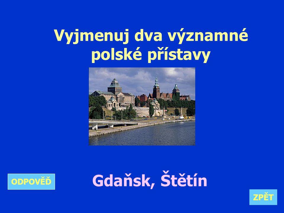 Vyjmenuj dva významné polské přístavy Gdaňsk, Štětín ZPĚT ODPOVĚĎ