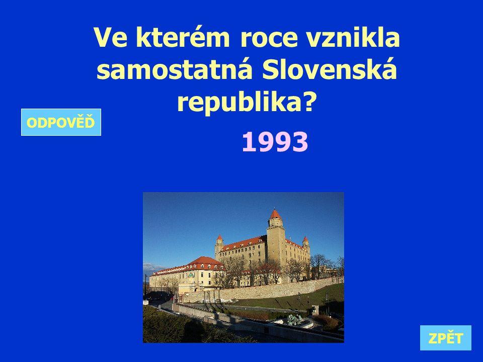 Ve kterém roce vznikla samostatná Slovenská republika 1993 ZPĚT ODPOVĚĎ