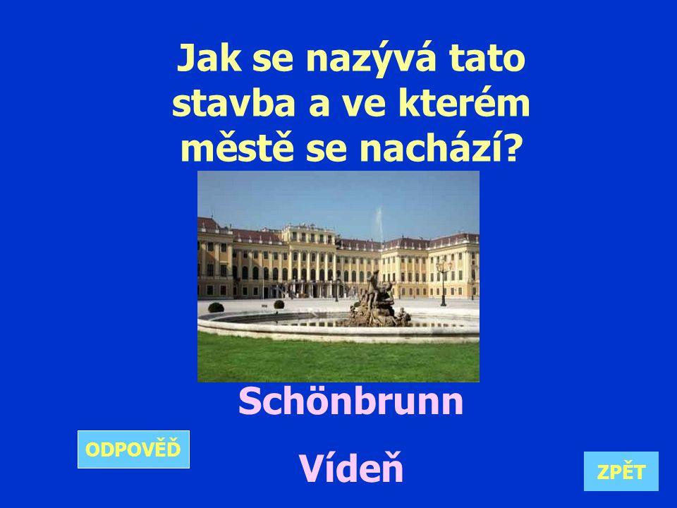 Jak se nazývá tato stavba a ve kterém městě se nachází Schönbrunn Vídeň ZPĚT ODPOVĚĎ