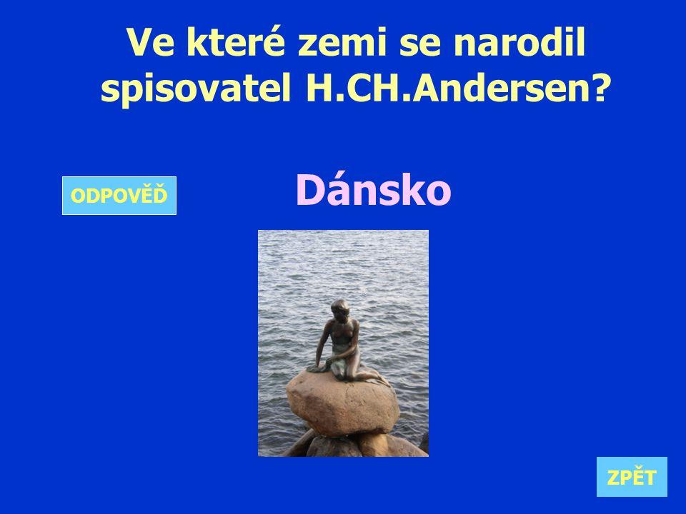 Ve které zemi se narodil spisovatel H.CH.Andersen Dánsko ZPĚT ODPOVĚĎ