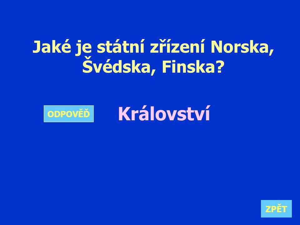 Jaké je státní zřízení Norska, Švédska, Finska Království ZPĚT ODPOVĚĎ