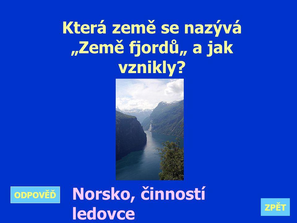 """Která země se nazývá """"Země fjordů"""" a jak vznikly Norsko, činností ledovce ZPĚT ODPOVĚĎ"""