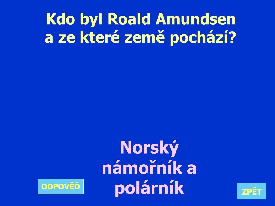 Kdo byl Roald Amundsen a ze které země pochází Norský námořník a polárník ZPĚT ODPOVĚĎ