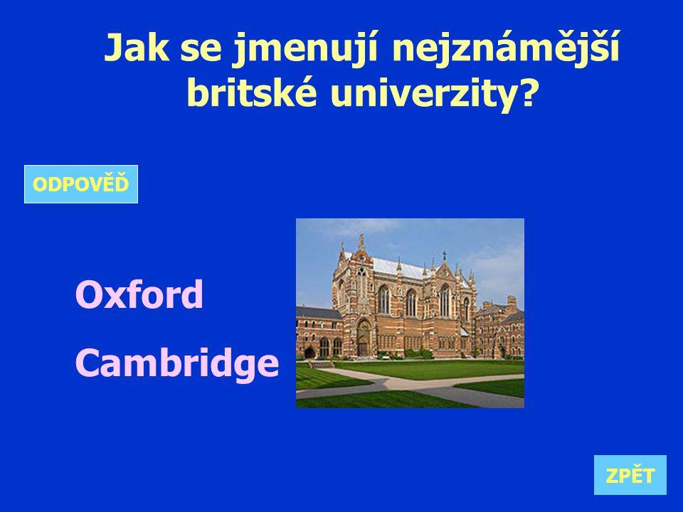 Jak se jmenují nejznámější britské univerzity Oxford Cambridge ZPĚT ODPOVĚĎ