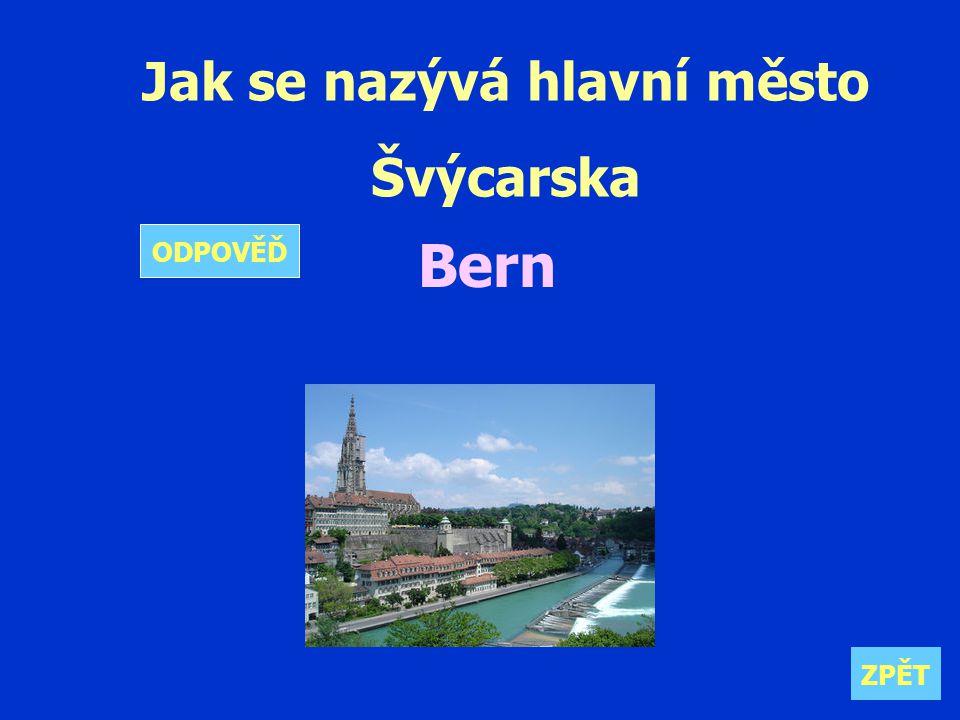 Jak se nazývá hlavní město Švýcarska Bern ZPĚT ODPOVĚĎ
