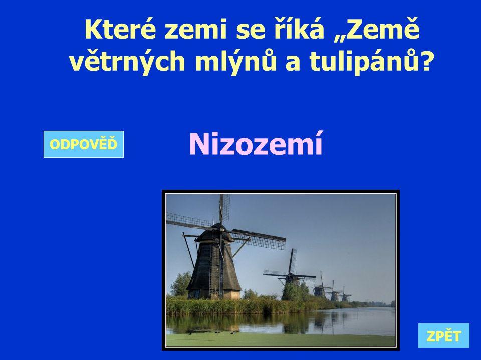 """Které zemi se říká """"Země větrných mlýnů a tulipánů Nizozemí ZPĚT ODPOVĚĎ"""