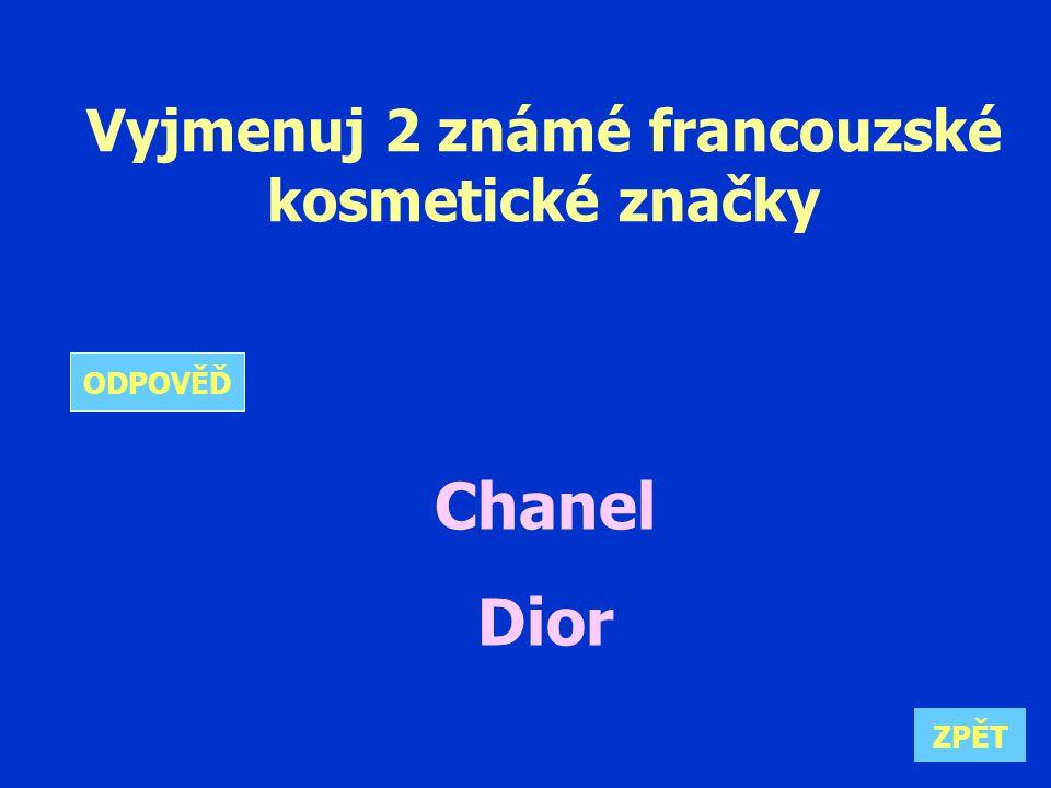 Vyjmenuj 2 známé francouzské kosmetické značky Chanel Dior ZPĚT ODPOVĚĎ
